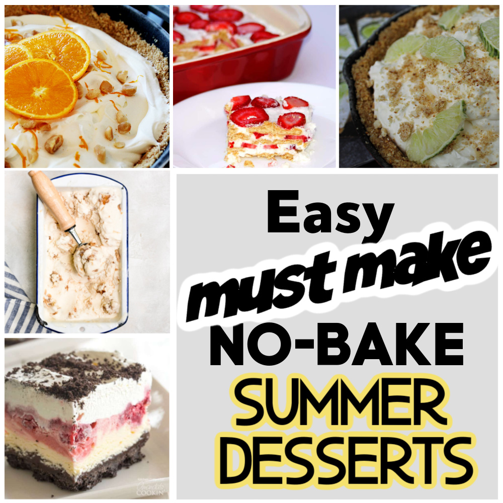 5 collage picture of easy no bake, must bake summer desserts